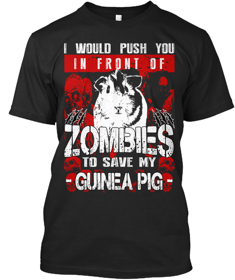 I Would Push You In Front Of Zombies To Save My Guinea Pig Black T-Shirt Front