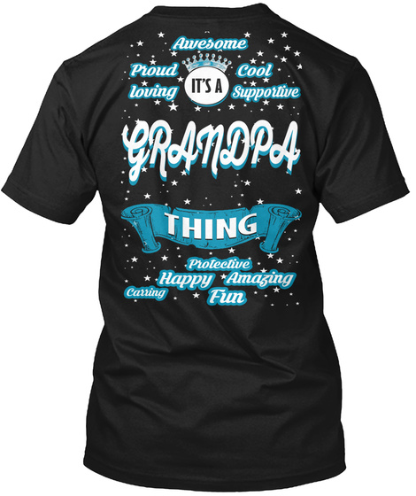 Awesome Proud Loving It's A Cool Supportive Grandpa Thing Protective Happy Amazing Carring Fun Black T-Shirt Back