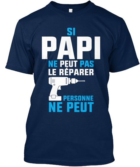 Si Papi Ne Peut Pas Le Reparer Personne Ne Peut Navy T-Shirt Front