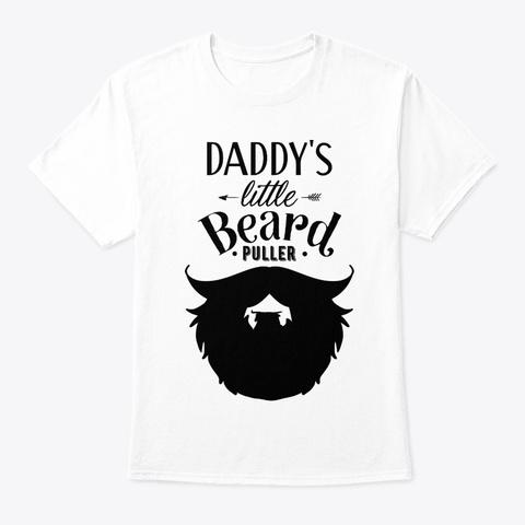 Daddys Little Beard Puller White T-Shirt Front