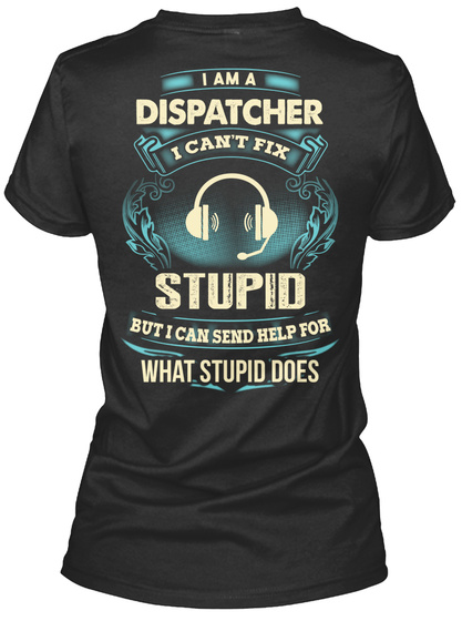 I Am A Dispatcher I Can't Fix Stupid But I Can Send Help For What Stupid Does Black Women's T-Shirt Back