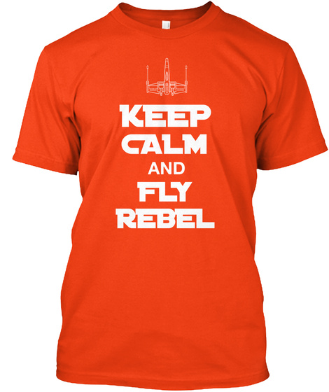 Keep Calm And Fly Rebel Deep Orange  T-Shirt Front