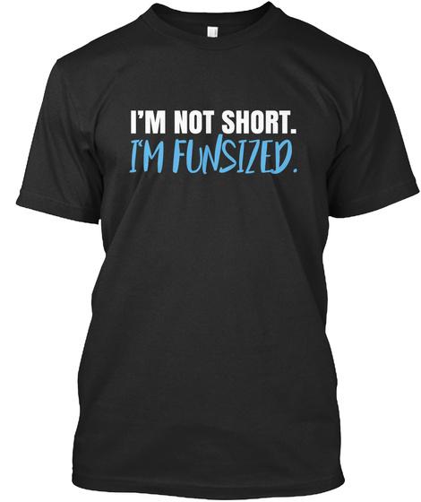 I'm Not Short. I'm Funsized Black T-Shirt Front