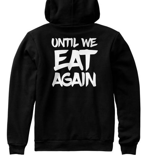 Until We Eat Again Black T-Shirt Back