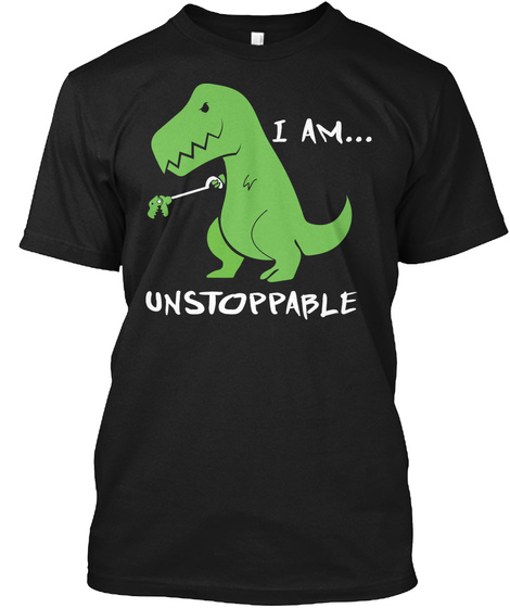 I Am Unstoppable Black T-Shirt Front