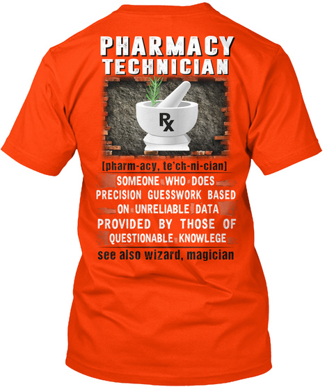 Pharmacy Technician Rx Pharm Acy Te Ch Ni Cian Someone Who Does Precision Guesswork Based On Unreliable Data Provided... Orange T-Shirt Back