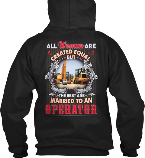 All Women Are Created Equal But The Best Are Married To An Operator Black T-Shirt Back