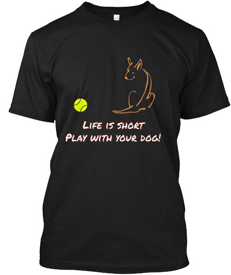 Life Is Short Play With Your Dog Black T-Shirt Front