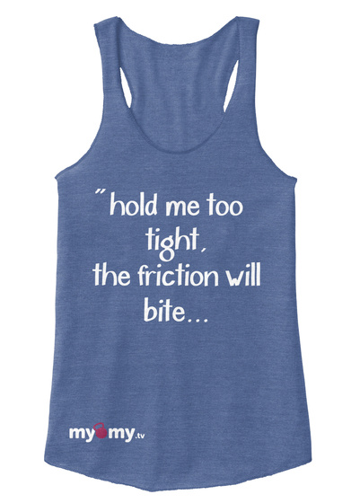 """"""" Hold Me Too Tight, The Friction Will Bite... Eco Pacific Blue  Women's Tank Top Front"""