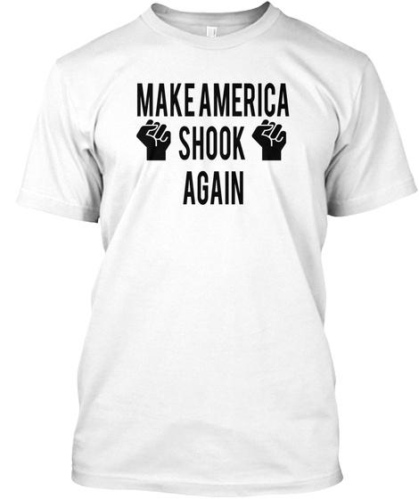 Make America Shook  Again White T-Shirt Front