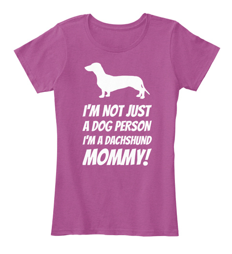 I'm Not Just A Dog Person I'm A Dachshund Mommy! Heathered Pink Raspberry Women's T-Shirt Front