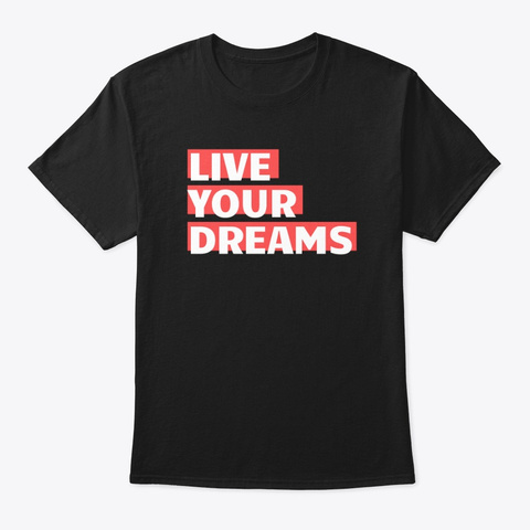 Live Your Dreams Black T-Shirt Front