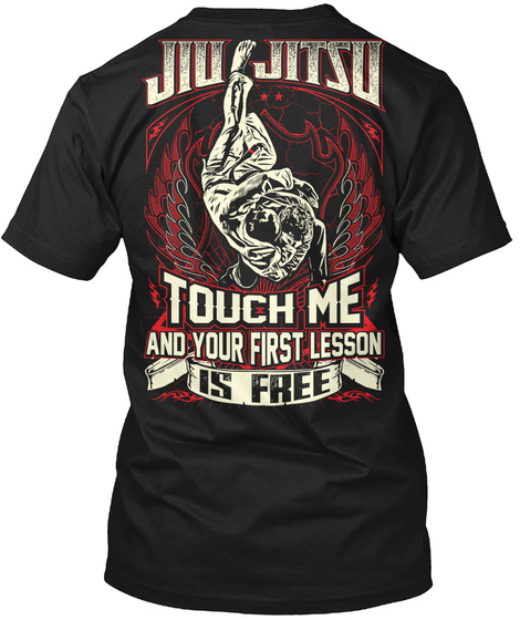 Jiu Jitsu Touch Me And Your First Lesson Is Free Black T-Shirt Back