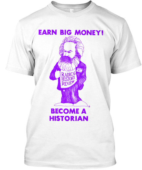 Earn Big Money Become A Historian White T-Shirt Front
