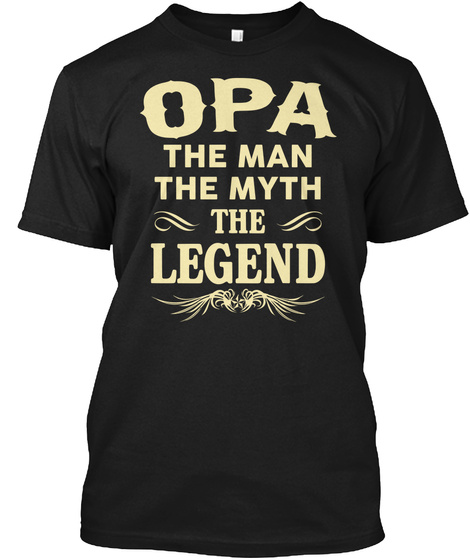 Opa The Man The Myth The Legend Black T-Shirt Front