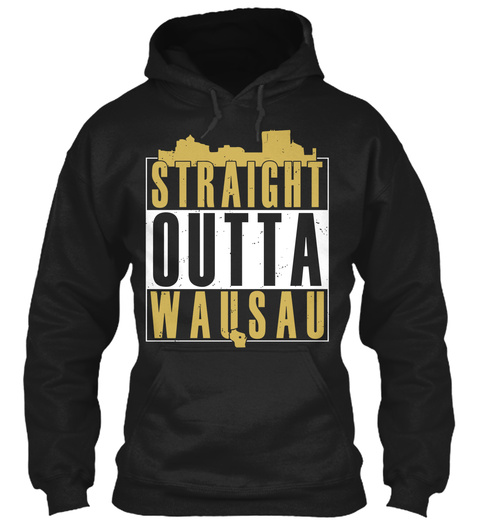 Straight Outta Wausau Black T-Shirt Front