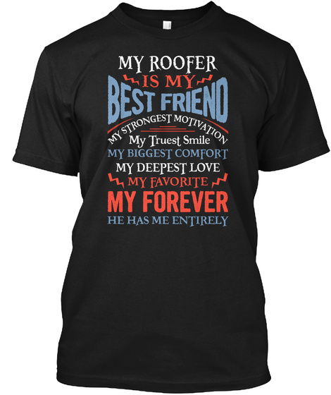 My Roofer Is My Best Friend Tee Black T-Shirt Front