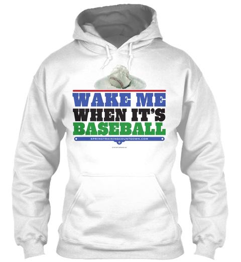 Wake Me When It's Baseball White Sweatshirt Front
