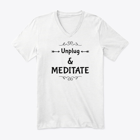 Unplug And Meditate White T-Shirt Front