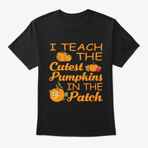 I Teach The Cutest Pumpkins Halloween Black T-Shirt Front