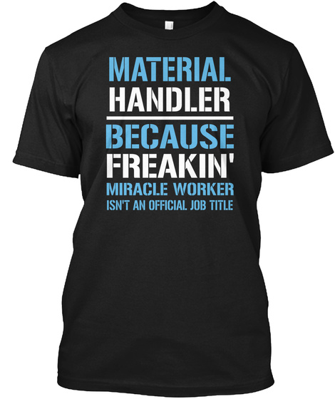 Material Handler Because Freakin Miracle Worker Isn T An Official Job Title Black T-Shirt Front