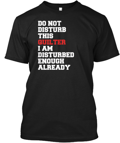 Do Not Disturb This Quilter Black T-Shirt Front