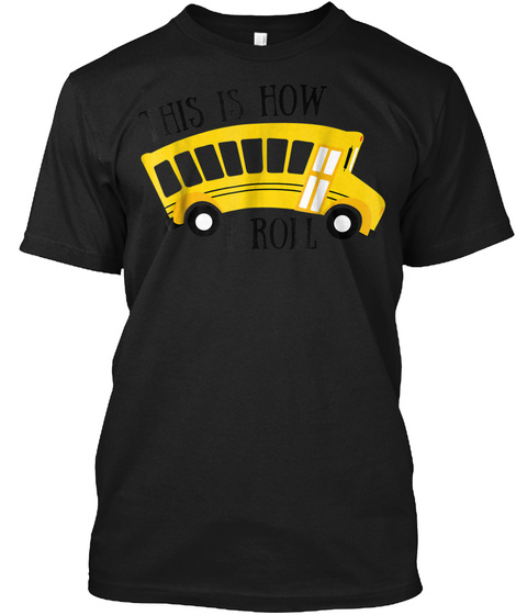 This Is How I Roll Shirt Funny School Bu Black T-Shirt Front