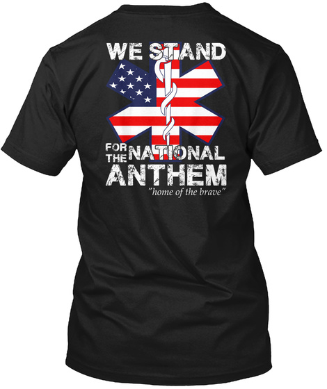 We Stand For The National Anthem Home Of The Brave Black T-Shirt Back