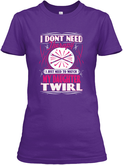 I Dont Need Therapy I Just Need To Watch My Daughter Twirl Purple Women's T-Shirt Front