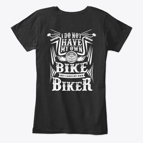Not Have My Own Bike Have My Own Biker Black T-Shirt Back