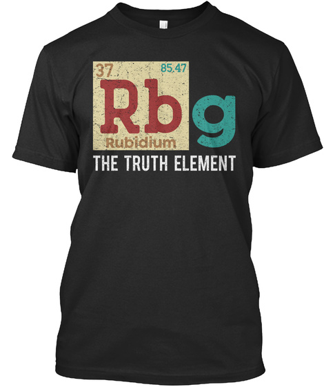 37 85.47 Rb Rubidium G The Truth Element Black T-Shirt Front