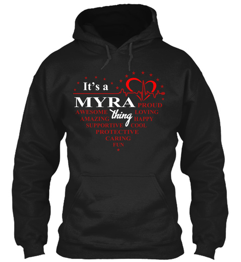 It's A Myra Proud Awesome Thing Loving Amazing Happy Supportive Cool Protective Caring Fun Black T-Shirt Front