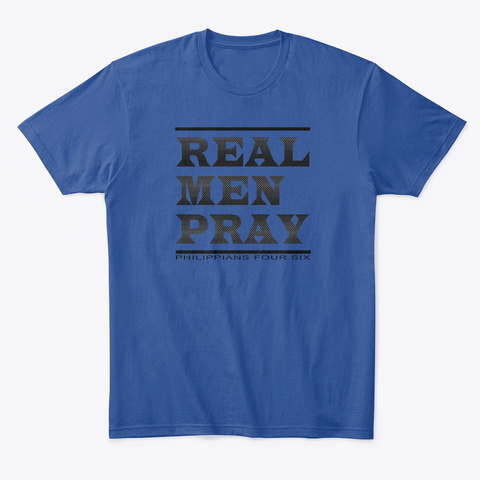 Real Men Pray Deep Royal T-Shirt Front