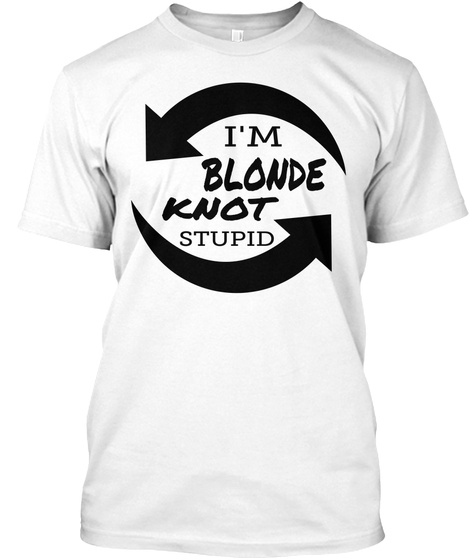 I'm Blonde Knot Stupid White T-Shirt Front