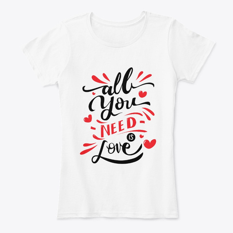 All You Need Is Love Heart Valentine White T-Shirt Front