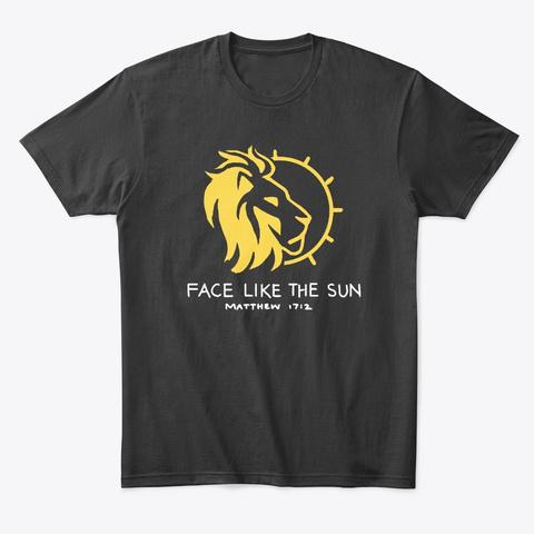 Face Like The Sun   Matthew 17:2 Design Black T-Shirt Front