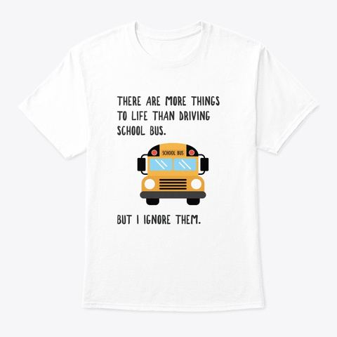 More To Life Funny School Bus Driver White T-Shirt Front
