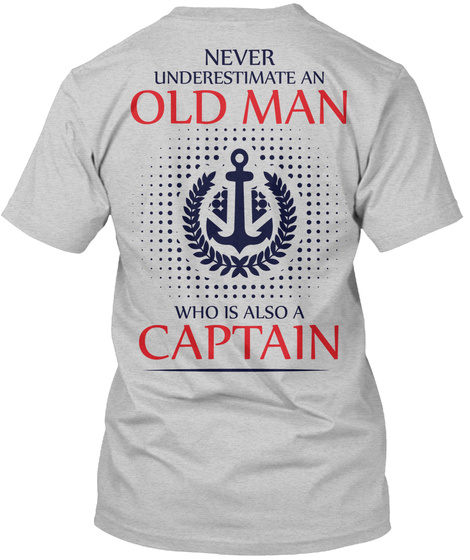 Never Underestimate An Old Man Who Is Also A Captain Light Steel T-Shirt Back