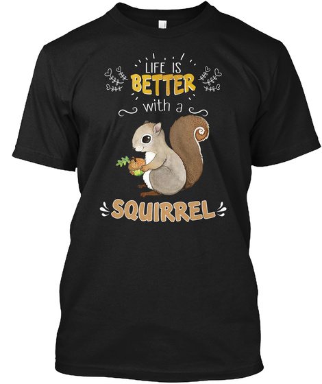 Life Is Better With A Squirrel Black T-Shirt Front