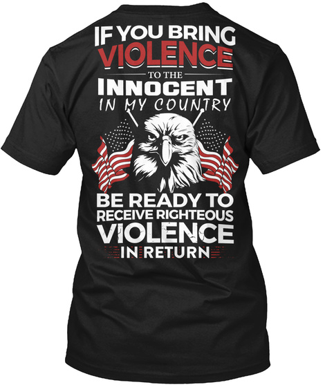 Is You Bring Violence To The Innocent Ni My Country Be Ready To Receive Righteous Violence In Return Black T-Shirt Back