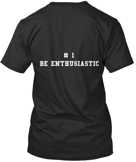 #1 Be Enthusiastic Black T-Shirt Back