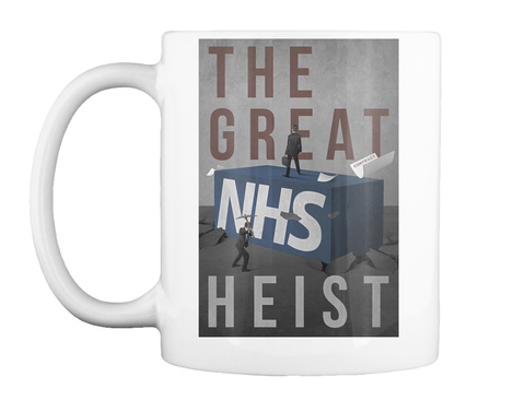 The Great Nhs Heist White T-Shirt Front