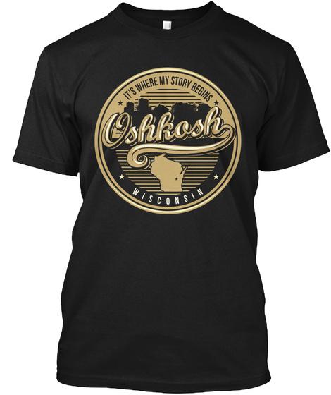 Its Where My Story Begins Oshkosh Wisconsin Black T-Shirt Front