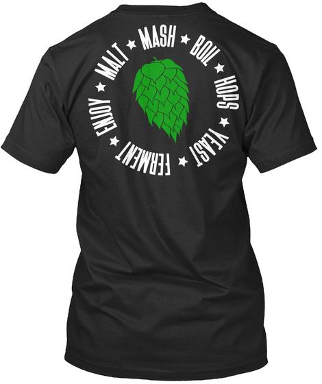 Malt Mash Boil Hops Yeast Ferment Enjoy Black T-Shirt Back
