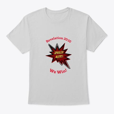 Spoiler Alert We Win Light Steel T-Shirt Front