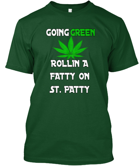 Green Going  Rollin A Fatty On St. Patty Deep Forest T-Shirt Front