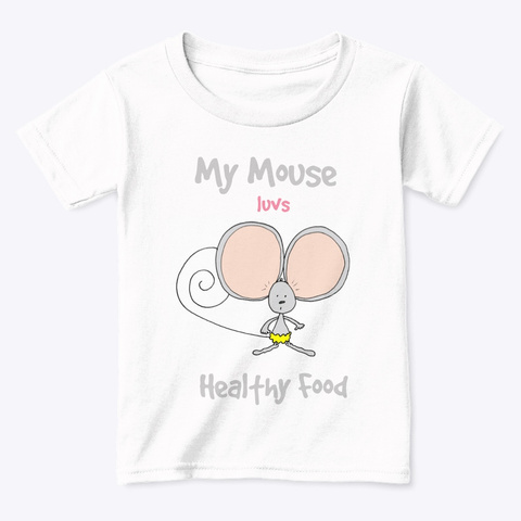 My Mouse Luvs Healthy Food White  T-Shirt Front