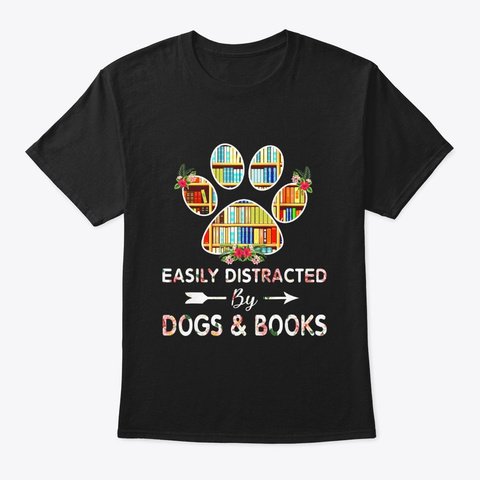 Easily Distracted By Dogs Books Dogs Black T-Shirt Front