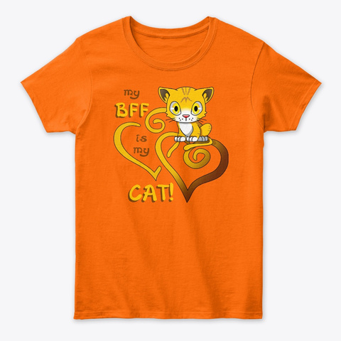 Cute Cats   My Bff Is My Cat!  Orange Orange T-Shirt Front
