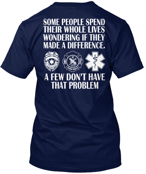 Some People Spend Their Whole Lives Wondering If They Made A Difference.  A Few Don't Have That Problem Navy T-Shirt Back